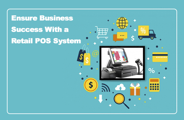 Ensure Business Success With a Retail POS System