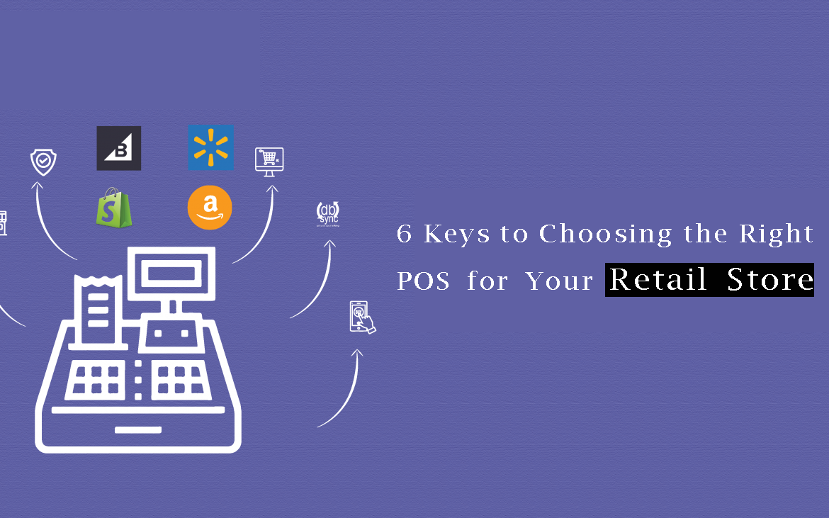 6 Keys to Choosing the Right POS for Your Retail Store