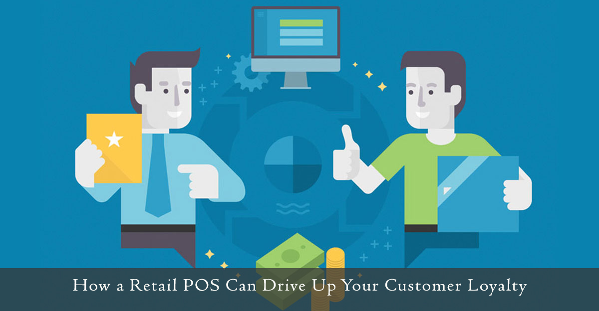 How a Retail POS Can Drive Up Your Customer Loyalty