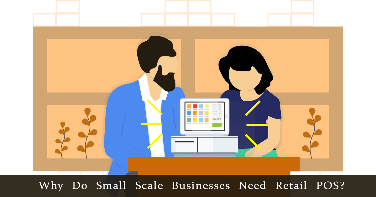 Why Do Small Scale Businesses Need Retail POS?