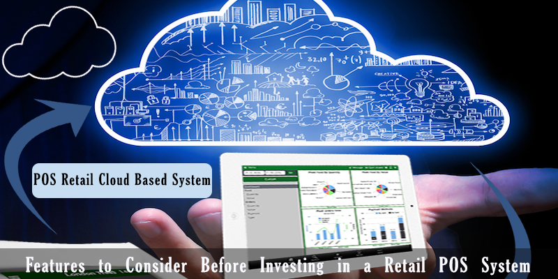 Features to Consider Before Investing in a Retail POS System