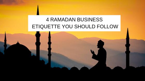 4 Ramadan Business Etiquette You Should Follow