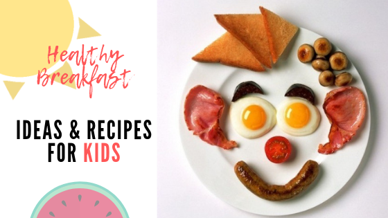 3 Healthy Breakfast Ideas & Recipes for Kids in Summer Vacations