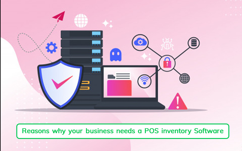 Reasons Why your Business Needs a POS Inventory Software
